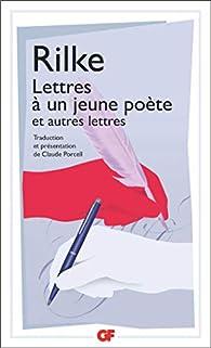 Lettres à un jeune poète, et autres lettres par Rainer Maria Rilke