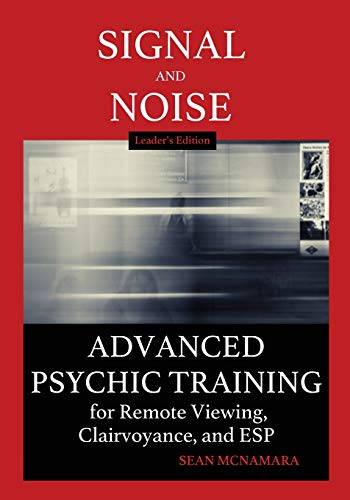 Signal and Noise: Advanced Psychic Training for Remote Viewing, Clairvoyance, and ESP Leader's Edition
