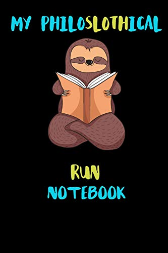 My Philoslothical Run Notebook: Blank Lined Notebook Journal Gift Idea For (Lazy) Sloth Spirit Animal Lovers