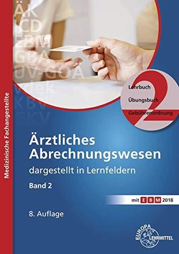 Ärztliches Abrechnungswesen dargestellt in Lernfeldern Band 2: Lehrbuch - Übungsbuch - Gebührenordnungen