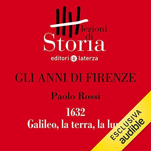 Gli anni di Firenze - 1632. Galileo, la terra, la luna copertina