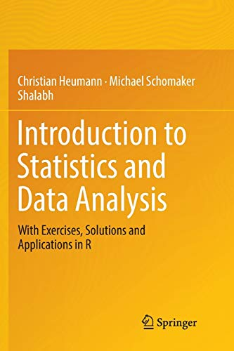 Introduction to Statistics and Data Analysis: With Exercises, Solutions and Applications in R