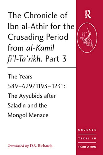 The Chronicle of Ibn al-Athir for the Crusading Period from al-Kamil fi'l-Ta'rikh. Part 3: The Years 589–629/1193–1231: The Ayyubids after Saladin and ... in Translation Book 17) (English Edition)