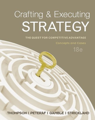 Compare Textbook Prices for Crafting & Executing Strategy: The Quest for Competitive Advantage - Concepts and Cases 18th Edition ISBN 9780078112720 by Thompson, Arthur,Peteraf, Margaret,Gamble, John,Strickland III, A. J.
