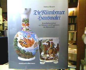 Nürnberger Hausmaler. Emailfarbendekor auf Gläsern und Fayencen der Barockzeit. In Zus. mit C. Kemp u.a.