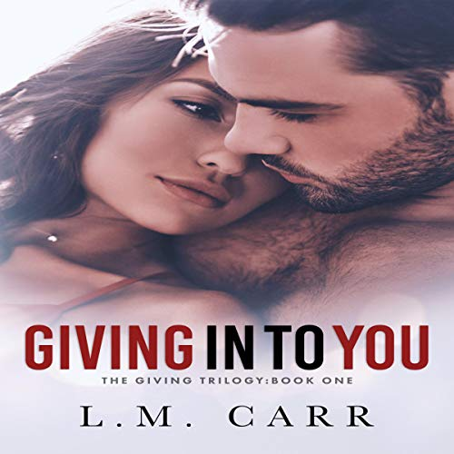 Giving In to You Audiobook By L.M. Carr cover art