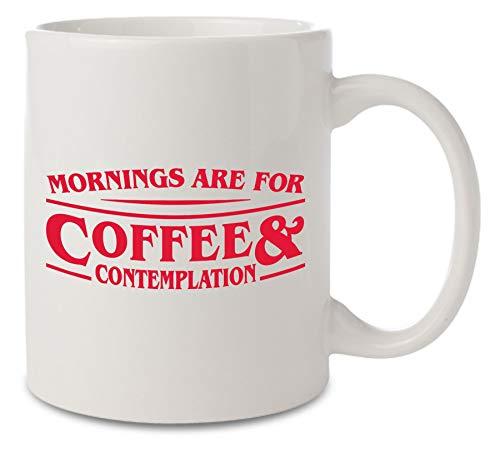 Mornings are for Coffee and Contemplation - Taza de cerámica inspirada en las cosas extrañas, color blanco, 11 oz