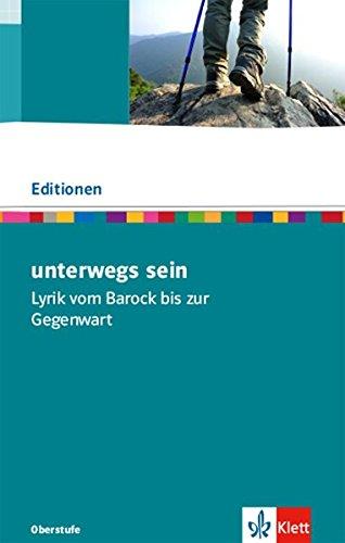 unterwegs sein. Lyrik vom Barock bis zur Gegenwart: Textausgabe mit Materialien Klasse 11-13 (Editionen für den Literaturunterricht)