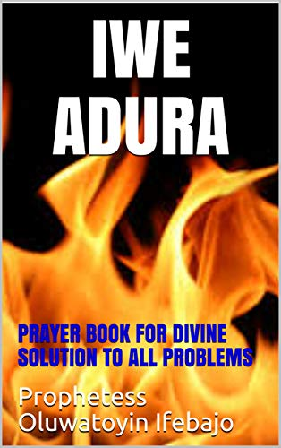 Iwe Adura: Ona abayo si gbogbo isoro (Prayer book for divine solution...