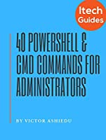 40 Most Useful PowerShell and Command Prompt Commands for Windows Administrators Front Cover