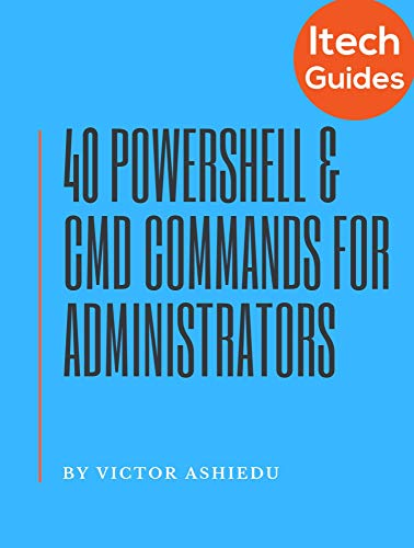 40 Most Useful PowerShell and Command Prompt Commands for Windows Administrators (English Edition)