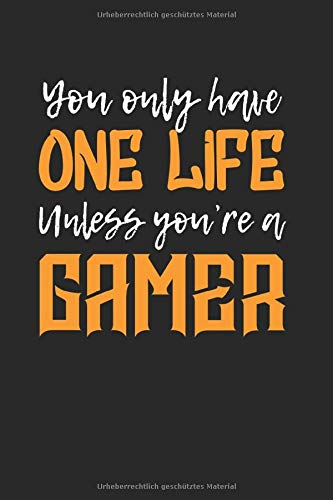 You Only Have One Life Unless Youre A Gamer: Notizbuch A5 120 Seiten liniert