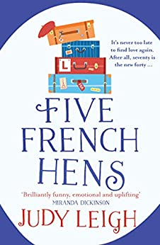 Five French Hens: A warm and uplifting feel-good novel for 2020 by [Judy Leigh]