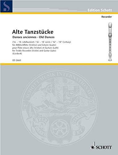 Alte Tanzstücke: 21 Stücke aus dem 16.-18. Jahrhundert. Violine (Alt-Blockflöte) und Laute (Gitarre). Spielpartitur. (Edition Schott)