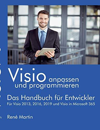 Visio anpassen und programmieren: Das Handbuch für Entwickler. Für Visio 2013, 2016, 2019 und Visio in Microsoft 365