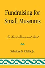 Fundraising for Small Museums: In Good Times and Bad (American Association for State and Local History) (English Edition)