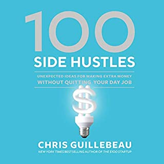 100 Side Hustles     Unexpected Ideas for Making Extra Money Without Quitting Your Day Job              By:                                                                                                                                 Chris Guillebeau                               Narrated by:                                                                                                                                 Chris Guillebeau                      Length: 7 hrs and 34 mins     12 ratings     Overall 4.8