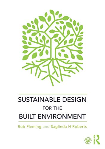 Compare Textbook Prices for Sustainable Design for the Built Environment 1 Edition ISBN 9781138066182 by Fleming, Rob,Roberts, Saglinda H