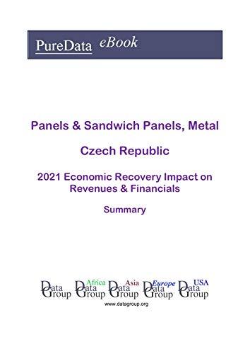 Panels & Sandwich Panels, Metal Czech Republic Summary: 2021 Economic Recovery Impact on Revenues & Financials (English Edition)