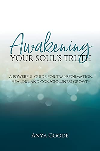 Awakening Your Soul's Truth: A Powerful Guide for Transformation, Healing, and Consciousness Growth
