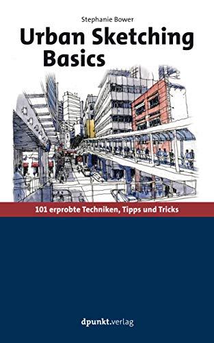 Urban Sketching Basics: 101 erprobte Techniken, Tipps und Tricks
