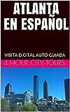 ATLANTA EN ESPAÑOL: VISITA DIGITAL AUTO-GUIADA (Spanish Edition)