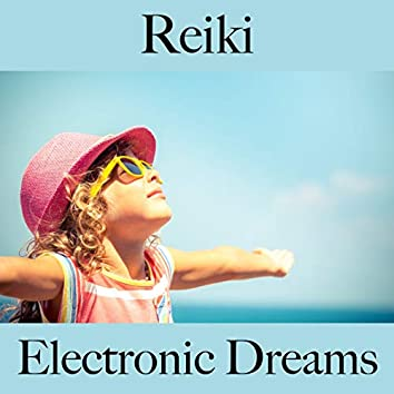 Reiki: Electronic Dreams - The Best Music For Relaxation