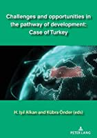 Challenges and Opportunities in the Pathway of Development: Case of Turkey