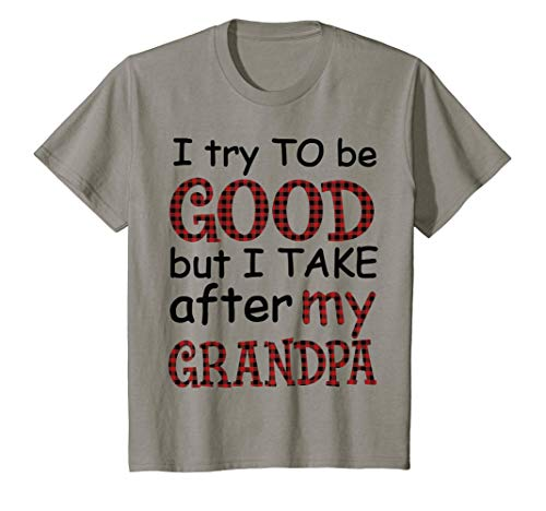 Kids I Try To Be Good But I Take After My Grandpa - Grandpa Lover T-Shirt