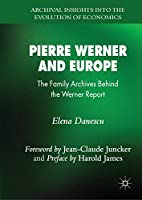 Pierre Werner and Europe: The Family Archives Behind the Werner Report (Archival Insights into the Evolution of Economics)