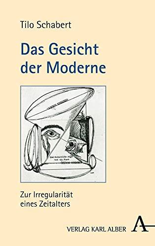 Das Gesicht Der Moderne: Zur Irregularitat Eines Zeitalters
