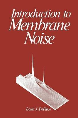 [(Introduction to Membrane Noise)] [By (author) Louis J. DeFelice] published on (October, 2011)