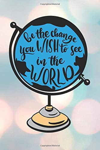 Be The Change You Wish To See In The World: School primary composition notebook for kids Wide Ruled copy book for elementary kids school supplies student teacher daily creative writing journal