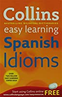 Easy Learning Spanish Idioms: Trusted Support for Learning (Collins Easy Learning)