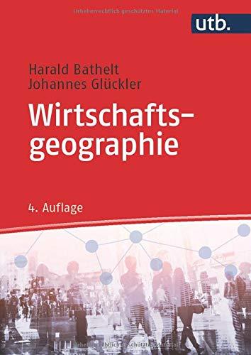 Wirtschaftsgeographie: Ökonomische Beziehungen in räumlicher Perspektive