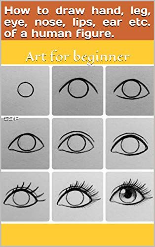 How to draw hand, leg, eye, nose, lips, ear etc. of a human figure.: Art for beginner (English Edition)