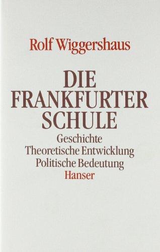 Die Frankfurter Schule: Geschichte. Theoretische Entwicklung. Politische Bedeutung