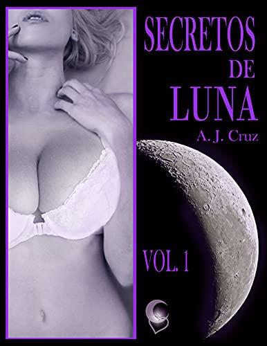 Secretos De Luna Vol. 1: Historias Prohibidas de A. J. Cruz