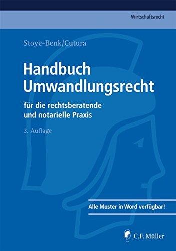 Handbuch Umwandlungsrecht: für die rechtsberatende und notarielle Praxis (C.F. Müller Wirtschaftsrecht) by Christiane Stoye-Benk (2012-02-17)