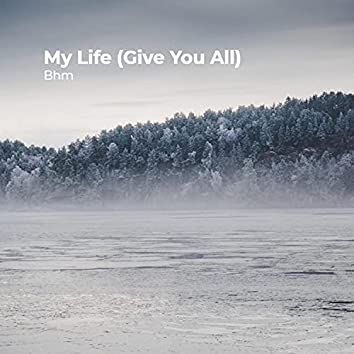 My Life (Give You All)