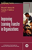 Improving Learning Transfer in Organizations (J-B SIOP Professional Practice Series)