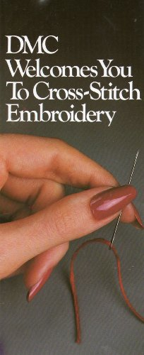 Best Buy! DMC Welcomes You to Cross-Stitch Embroidery (Pamplet Brochure with Steps to Needlecraft Hi...