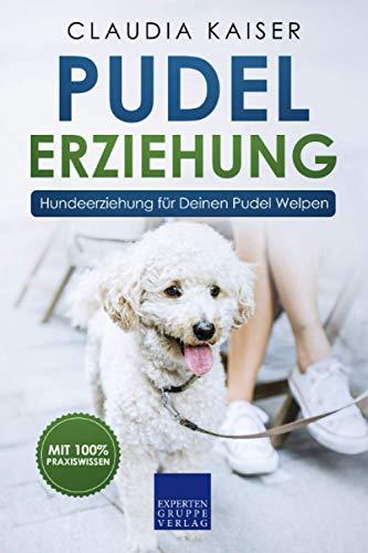 Pudel Erziehung: Hundeerziehung für Deinen Pudel Welpen (Pudel Band, Band 1)