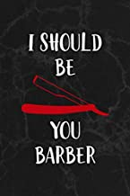I Should Be You Barber: Notebook Journal Composition Blank Lined Diary Notepad 120 Pages Paperback Black Marble Barber