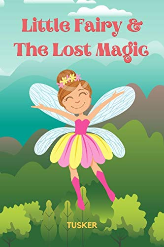 Little Fairy & The Lost Magic: A Bedtime Story Picture Book for Kids