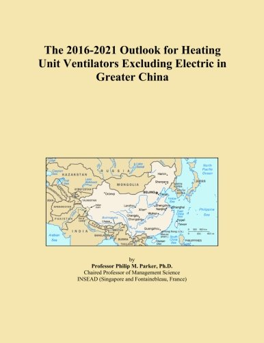 The 2016-2021 Outlook for Heating Unit Ventilators Excluding Electric in Greater China