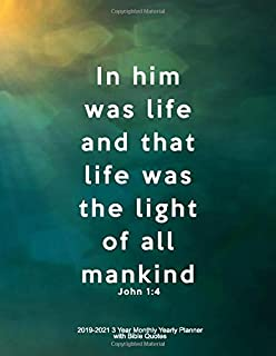 In Him Was Life and That Life Was The Light Of All Mankind - John 1:4: 2019-2021 3 Year Monthly Yearly Planner with Bible ...