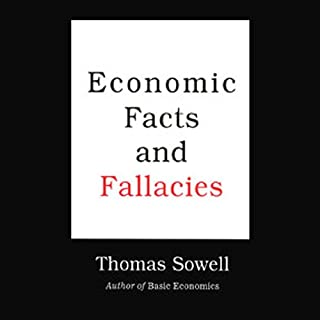 Economic Facts and Fallacies                   Written by:                                                                                                                                 Thomas Sowell                               Narrated by:                                                                                                                                 Jeff Riggenbach                      Length: 9 hrs and 45 mins     9 ratings     Overall 4.9