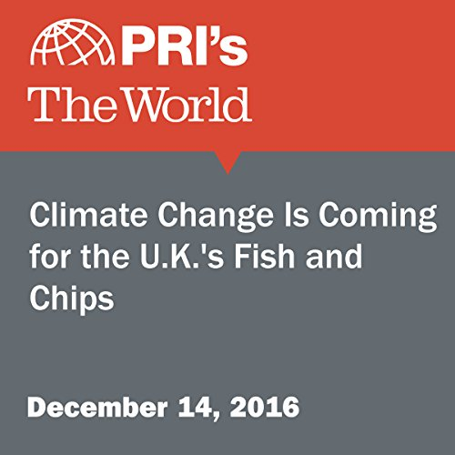 Climate Change Is Coming for the U.K.'s Fish and Chips audiobook cover art