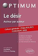 Le désir. Auteur par auteur. Culture générale. Prépa ECE/ECS. Concours 2020 de Tonning Guillaume